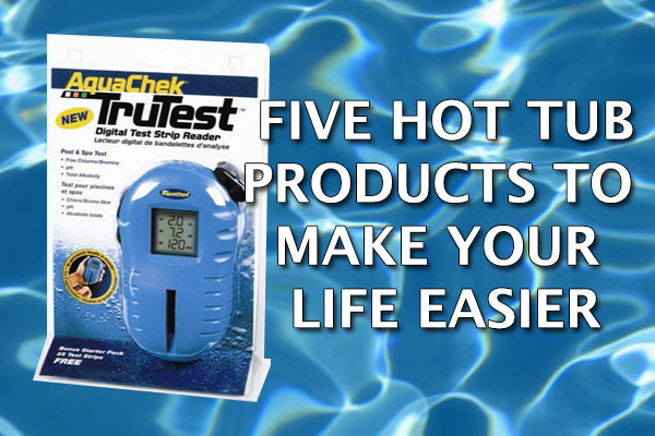 five hot tub products to make your life easier