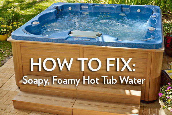 Foamy Soapy Hot Tub Water How To Fix Thermospas Hot Tubs