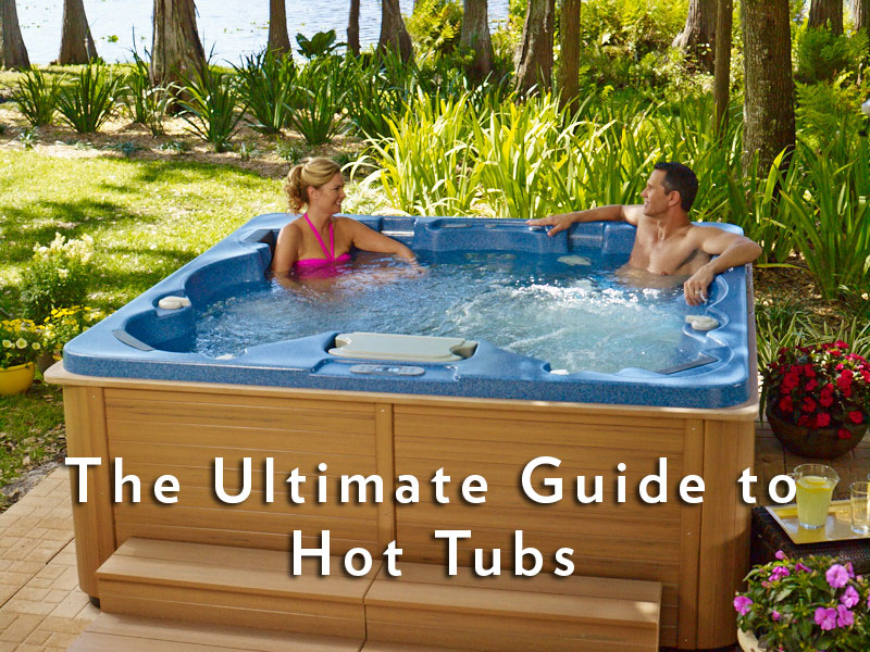 the ultimate guide to hot tubs